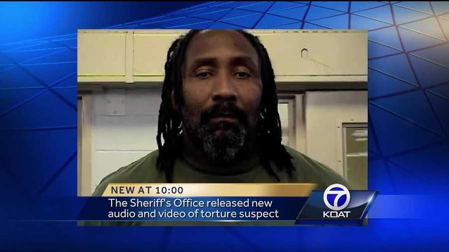 Sheriff's office released new audio and video of torture suspect.