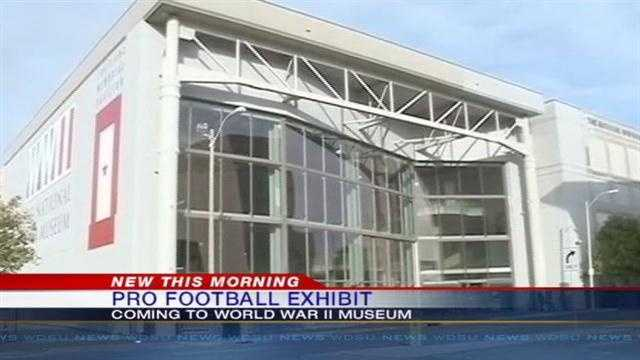 The National World War II Museum will house an exhibit dedicated to professional football during the Super bowl.
