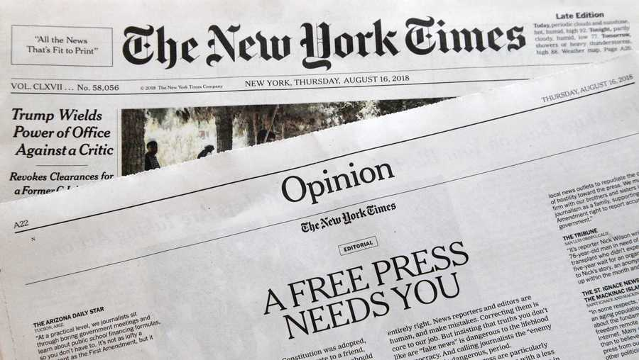 "An editorial titled ""A Free Press Needs You"" is published in The New York Times, Thursday, Aug. 16, 2018, in New York. Newspapers from Maine to Hawaii pushed back against President Donald Trump's attacks on ""fake news"" Thursday with a coordinated series of editorials speaking up for a free and vigorous press. The Boston Globe, which set the campaign in motion by urging the unified voice, had estimated that some 350 newspapers would participate."